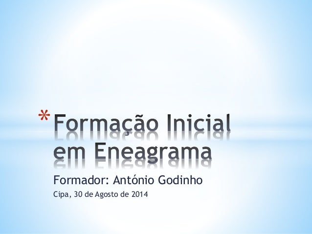 Formador: António Godinho  Cipa, 30 de Agosto de 2014  *