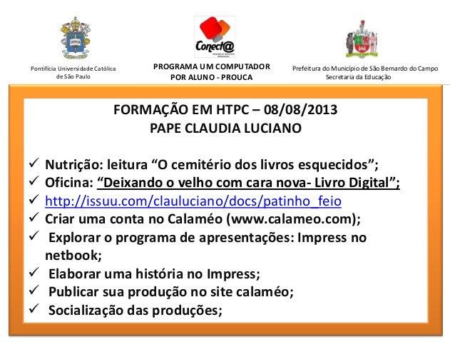 PROGRAMA UM COMPUTADOR POR ALUNO - PROUCA Prefeitura do Município de São Bernardo do Campo Secretaria da Educação Pontifíc...
