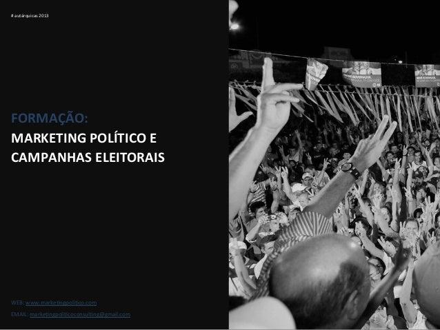 # autárquicas 2013 FORMAÇÃO:  MARKETING POLÍTICO E  CAMPANHAS ELEITORAIS WEB: www.marke-ngpoli-co....