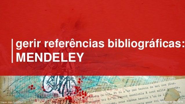 bibliotecas UA | 2016bibliotecas UA | 2016 gerir referências bibliográficas: MENDELEY imagem: https://flic.kr/p/bzXYGf