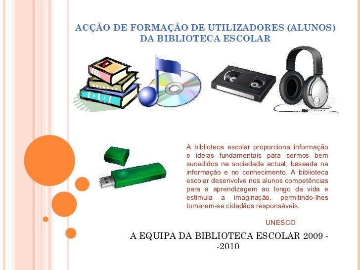 ACÇÃO DE FORMAÇÃO DE UTILIZADORES (ALUNOS)          DA BIBLIOTECA ESCOLAR                  A biblioteca escolar proporcion...