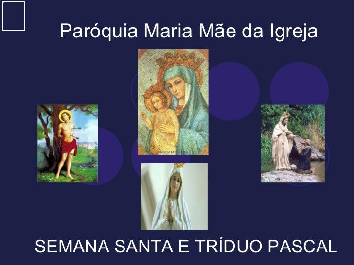 Paróquia Maria Mãe da Igreja SEMANA SANTA E TRÍDUO PASCAL