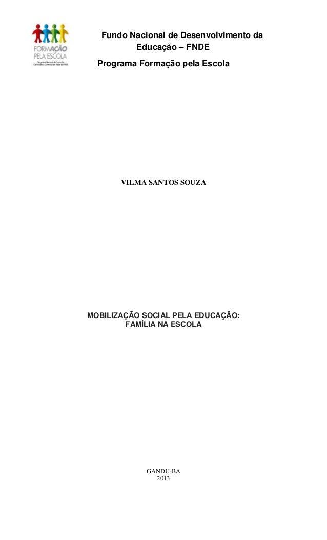 Fundo Nacional de Desenvolvimento da Educação – FNDE Programa Formação pela Escola VILMA SANTOS SOUZA MOBILIZAÇÃO SOCIAL P...