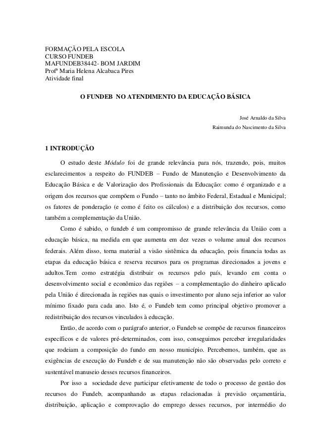 FORMAÇÃO PELA ESCOLA CURSO FUNDEB MAFUNDEB38442- BOM JARDIM Profª Maria Helena Alcabaca Pires Atividade final O FUNDEB NO ...