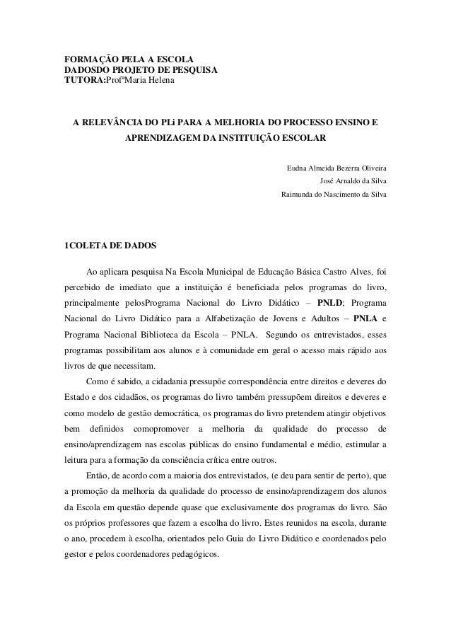 FORMAÇÃO PELA A ESCOLA DADOSDO PROJETO DE PESQUISA TUTORA:ProfªMaria Helena  A RELEVÂNCIA DO PLi PARA A MELHORIA DO PROCES...