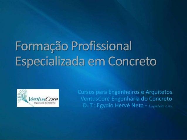 Formação Profissional Especializada em Concreto Cursos para Engenheiros e Arquitetos VentusCore Engenharia do Concreto D. ...