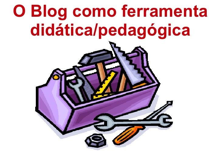 O Blog como ferramenta  didática/pedagógica