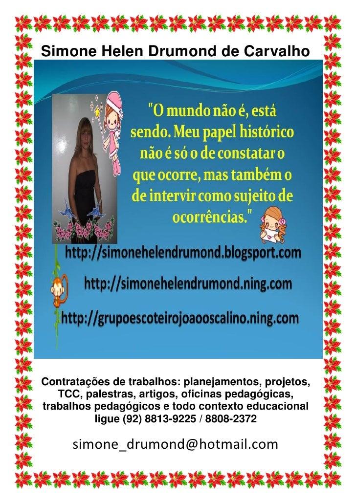 Simone Helen Drumond de Carvalho     Contratações de trabalhos: planejamentos, projetos,    TCC, palestras, artigos, ofici...