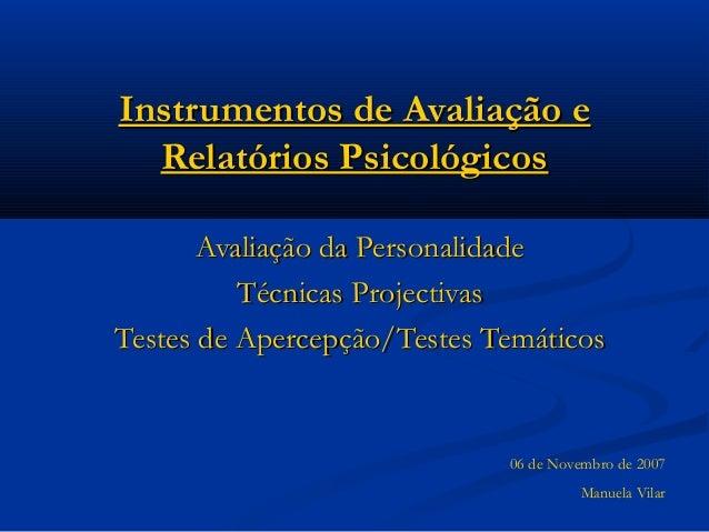 Instrumentos de Avaliação e  Relatórios Psicológicos       Avaliação da Personalidade          Técnicas ProjectivasTestes ...