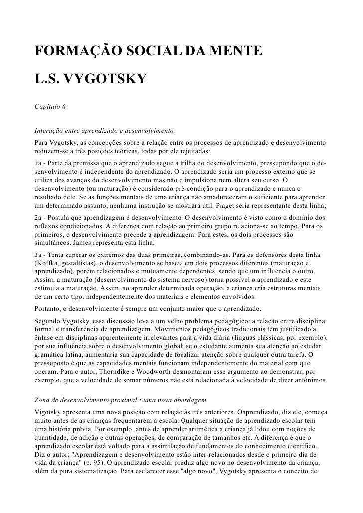 FORMAÇÃO SOCIAL DA MENTEL.S. VYGOTSKYCapítulo 6Interação entre aprendizado e desenvolvimentoPara Vygotsky, as concepções s...