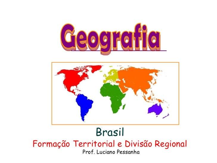 BrasilFormação Territorial e Atividades Econômicas               Prof. Luciano Pessanha