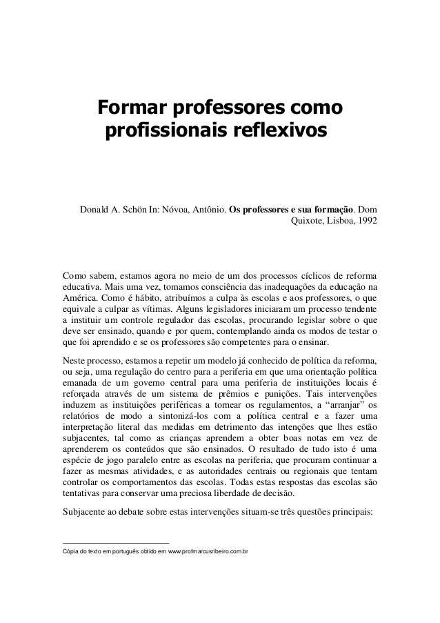 Formar professores como profissionais reflexivos1 Donald A. Schön In: Nóvoa, Antônio. Os professores e sua formação. Dom Q...