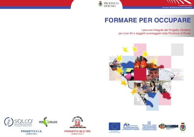 Assessorato alle Politiche del Lavoro e Formazione www.provincia.roma.it PROVINCIA DIROMA L'esperienza del Progetto Obiett...