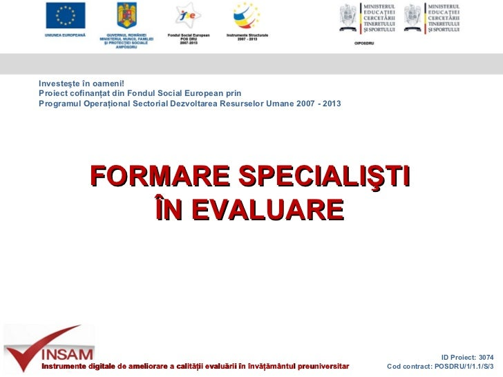 Investeşte în oameni!Proiect cofinanţat din Fondul Social European prinProgramul Operaţional Sectorial Dezvoltarea Resurse...
