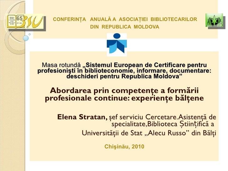 """CONFERINŢA  ANUALĂ A  ASOCIAŢIEI  BIBLIOTECARILOR  DIN  REPUBLICA  MOLDOVA   Masa rotundă  """"Sistemul European de Certifi..."""