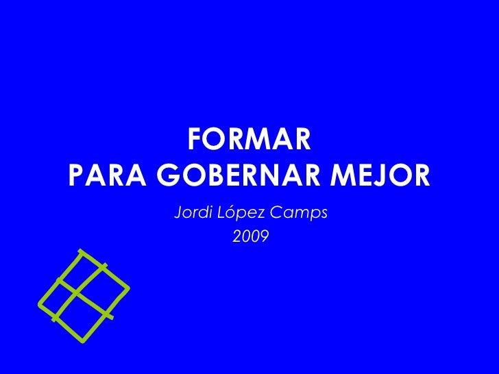 FORMAR PARA GOBERNAR MEJOR Jordi López Camps 2009