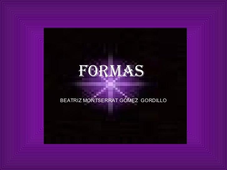 FORMAS  BEATRIZ MONTSERRAT GÓMEZ  GORDILLO