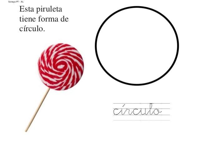 Soraya PT - AL Esta piruleta tiene forma de círculo. círculo