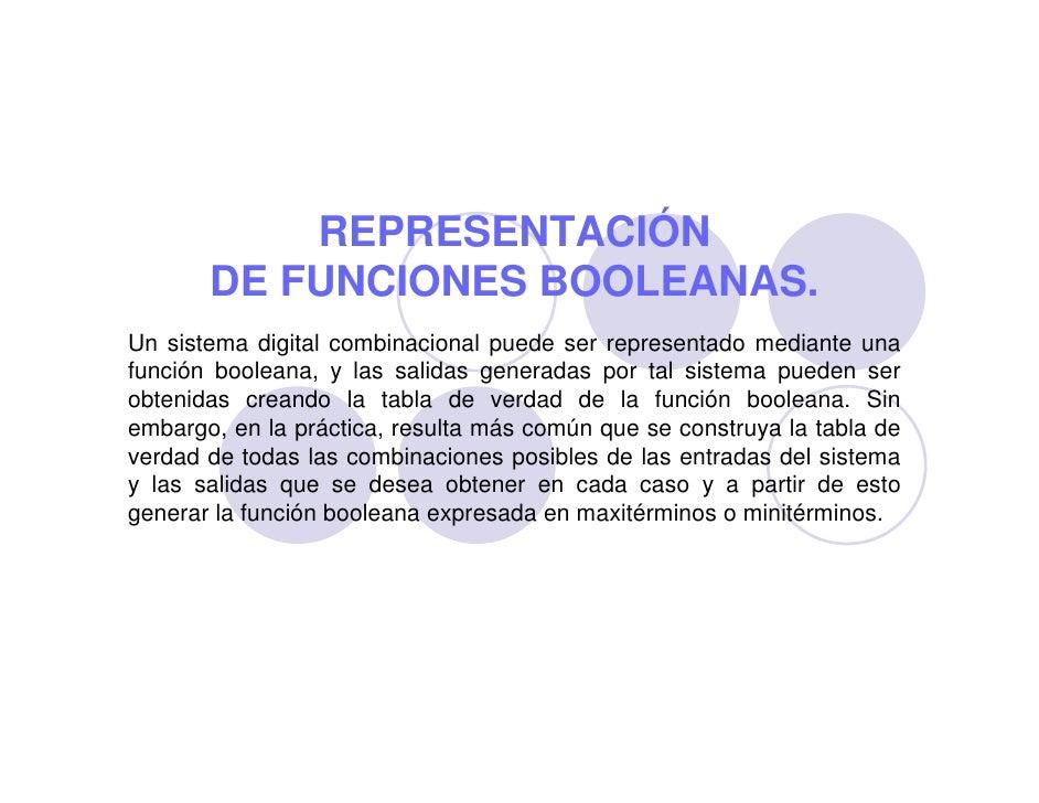 REPRESENTACIÓN        DE FUNCIONES BOOLEANAS. Un sistema digital combinacional puede ser representado mediante una función...