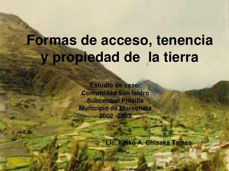 Formas de acceso, tenencia  y propiedad de la tierra          Estudio de caso:       Comunidad San Isidro         Subcentr...