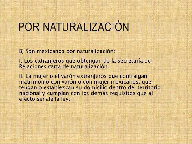 POR NATURALIZACIÓN B) Son mexicanos por naturalización: I. Los extranjeros que obtengan de la Secretaría de Relaciones car...