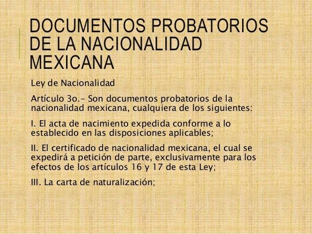 DOCUMENTOS PROBATORIOS DE LA NACIONALIDAD MEXICANA Ley de Nacionalidad Artículo 3o.- Son documentos probatorios de la naci...