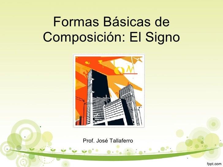Formas Básicas de Composición: El Signo Prof. José Tallaferro