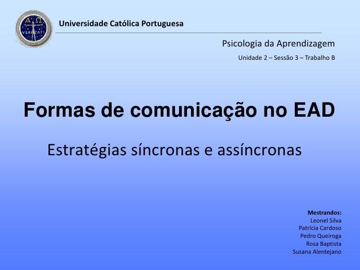 Universidade Católica Portuguesa<br />Psicologia da Aprendizagem<br />Unidade 2 – Sessão 3 – Trabalho B<br />Formas de com...