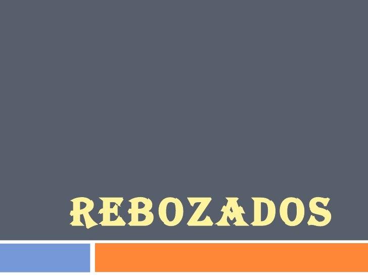 REBOZADOS