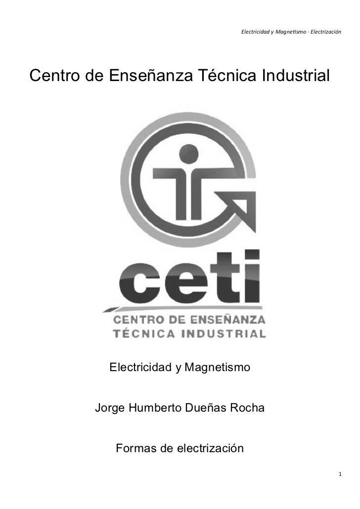 Electricidad y Magnetismo · ElectrizaciónCentro de Enseñanza Técnica Industrial          Electricidad y Magnetismo        ...