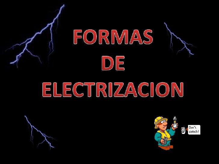 FORMAS <br />DE <br />ELECTRIZACION<br />