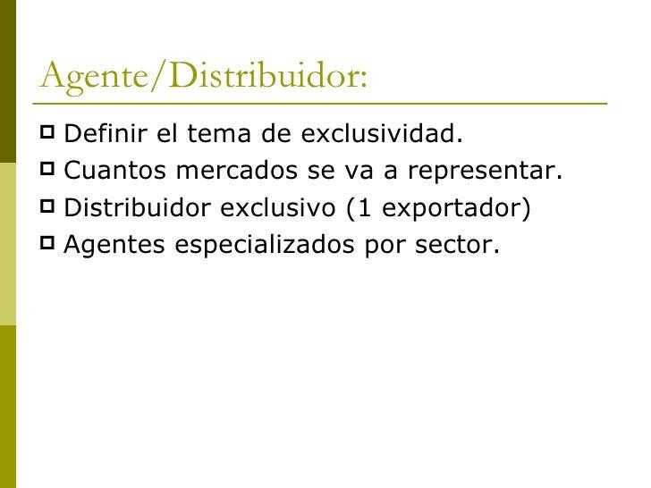 Agente/Distribuidor: <ul><li>Definir el tema de exclusividad. </li></ul><ul><li>Cuantos mercados se va a representar. </li...