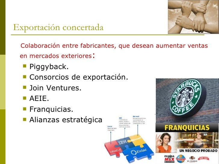 Exportación concertada <ul><li>Colaboración entre fabricantes, que desean aumentar ventas en mercados exteriores : </li></...