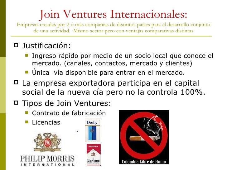 Join Ventures Internacionales: Empresas creadas por 2 o más compañías de distintos países para el desarrollo conjunto de u...