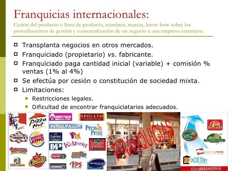 Franquicias internacionales: Cesión del producto o línea de producto, nombres, marcas, know how sobre los procedimientos d...