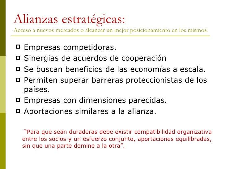 Alianzas estratégicas: Acceso a nuevos mercados o alcanzar un mejor posicionamiento en los mismos. <ul><li>Empresas compet...