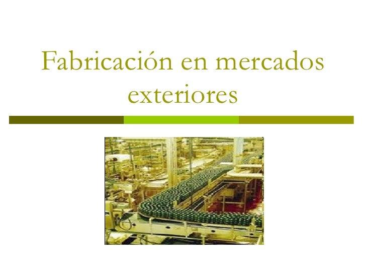 Fabricación en mercados exteriores