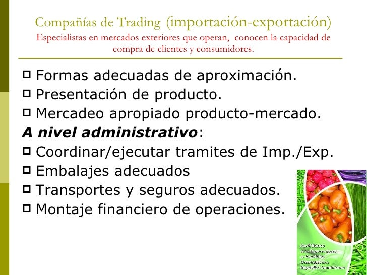 Compañías de Trading   (importación-exportación) Especialistas en mercados exteriores que operan,  conocen la capacidad de...