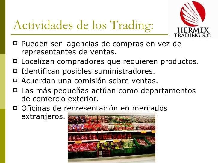 Actividades de los Trading: <ul><li>Pueden ser  agencias de compras en vez de representantes de ventas. </li></ul><ul><li>...
