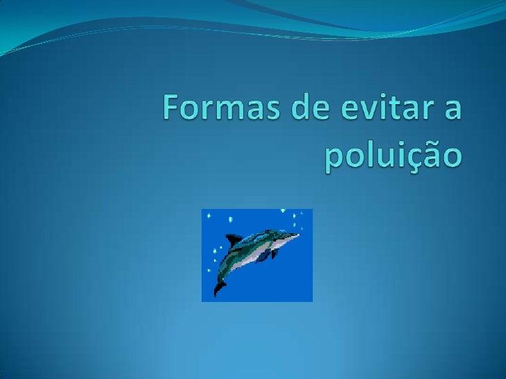 Formas de evitar a poluição<br />