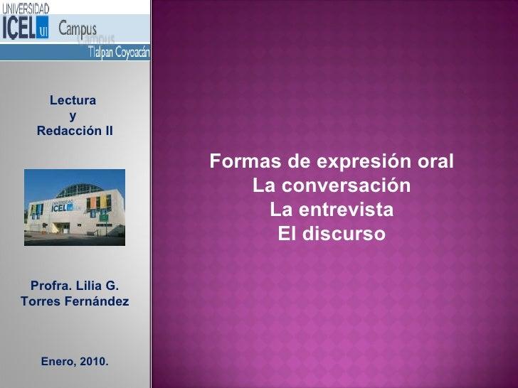 Lectura  y  Redacción II Profra. Lilia G. Torres Fernández Enero, 2010. Formas de expresión oral La conversación La entrev...