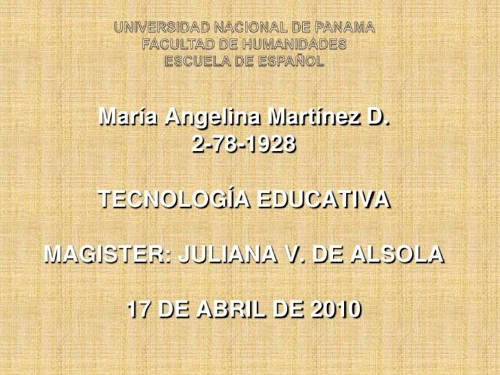 UNIVERSIDAD NACIONAL DE PANAMAFACULTAD DE HUMANIDADESESCUELA DE ESPAÑOL<br />María Angelina Martínez D.<br />2-78-1928<br ...