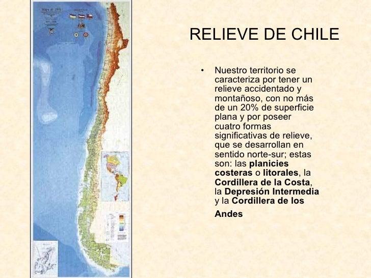RELIEVE DE CHILE <ul><li>Nuestro territorio se caracteriza por tener un relieve accidentado y montañoso, con no más de un ...