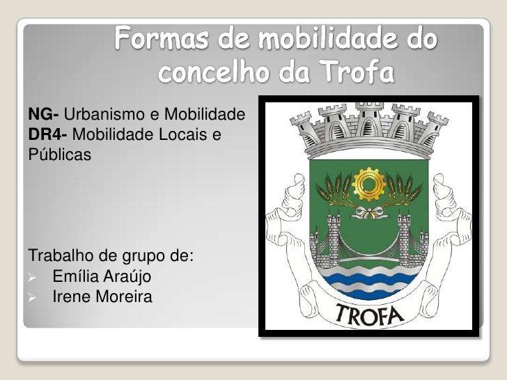 Formas de mobilidade do concelho da Trofa<br />NG- Urbanismo e Mobilidade <br />DR4- Mobilidade Locais e Públicas<br />Tra...