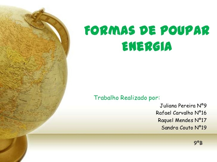 Formas de Poupar Energia<br />Trabalho Realizado por: <br />                                       Juliana Pereira Nº9<br ...