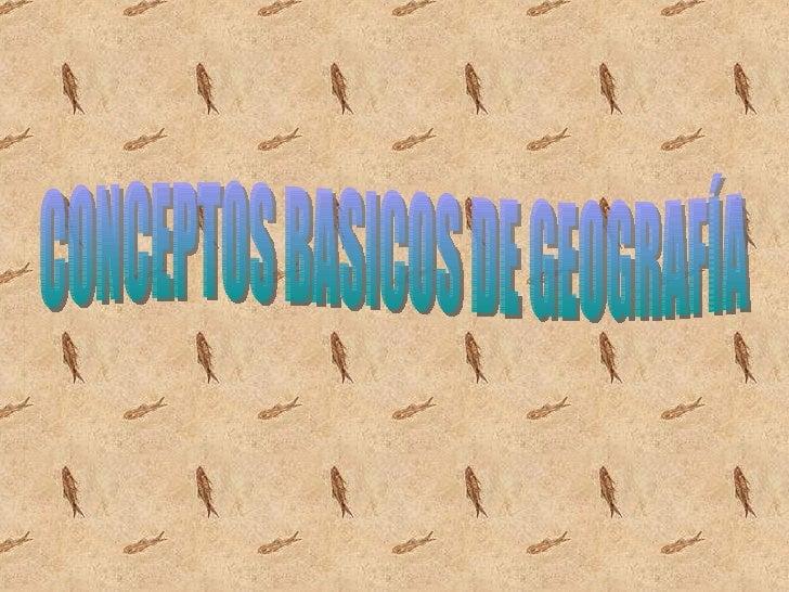 CONCEPTOS BASICOS DE GEOGRAFÍA