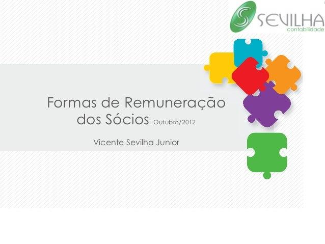 Formas de Remuneração    dos Sócios Outubro/2012                            Vicente Sevilha Junior