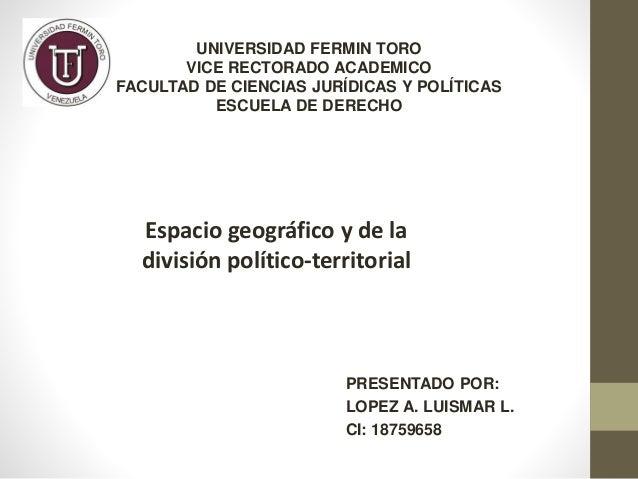 UNIVERSIDAD FERMIN TORO VICE RECTORADO ACADEMICO FACULTAD DE CIENCIAS JURÍDICAS Y POLÍTICAS ESCUELA DE DERECHO Espacio geo...