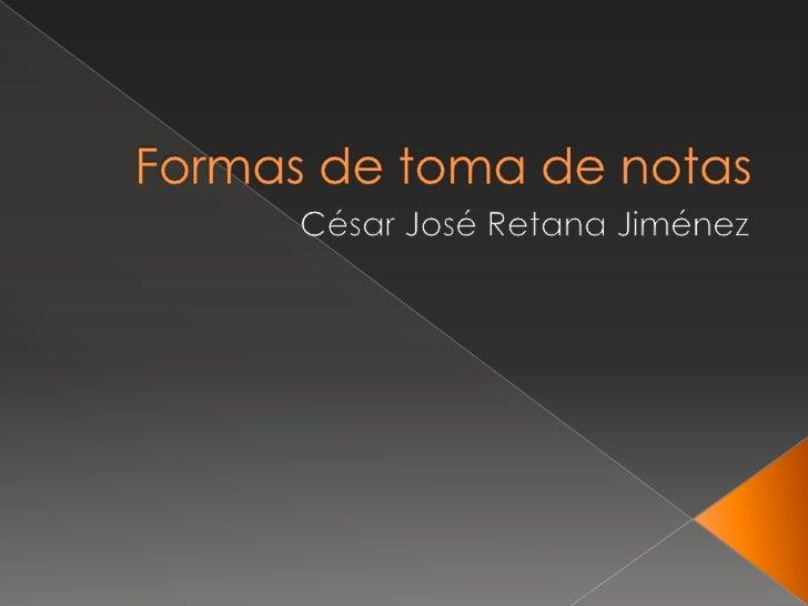 Formas de toma de notas<br />César José Retana Jiménez<br />