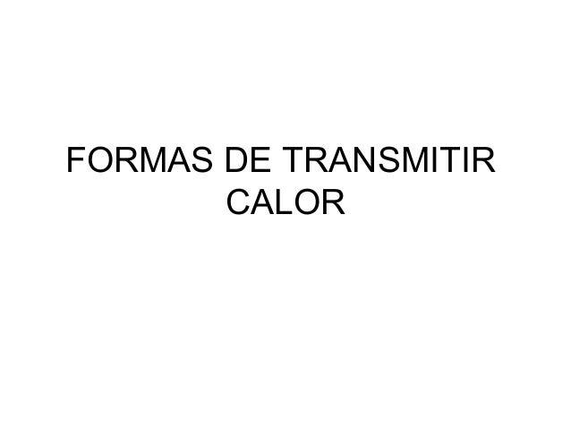 FORMAS DE TRANSMITIR CALOR